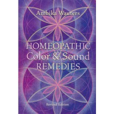 Healing and Health with the Homeopathic Color and Sound Remedies (2017 edition)