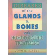 Diseases of the Glands and Bones With Homoepathic Treatment