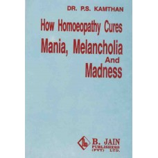How Homoeopathy Cures Mania, Melancholia and Madness