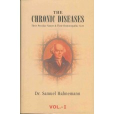 The Chronic Diseases - Their Peculiar Nature and Their Homoeopathic Cure