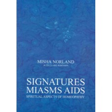 Signatures, Miasms, AIDS. Spiritual Aspects of Homeopathy
