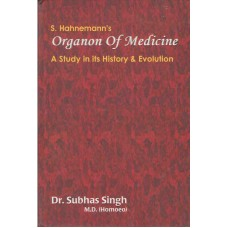 S.Hahnemann's Organon of Medicine - A Study in Its History and Evolution