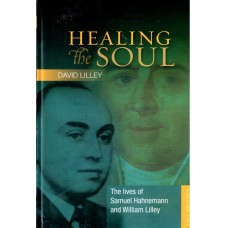 Healing the Soul - The Lives of Samuel Hahnemann and William Lilley