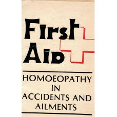 First Aid Homoeopathy in Accidents and Ailments
