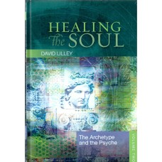 Healing the Soul - The Archetype and the Psyche  (David Lilley)